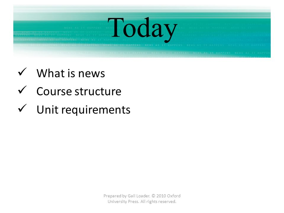 Today What is news Course structure Unit requirements Prepared by Gail Loader. © 2010 Oxford University Press. All rights reserved.