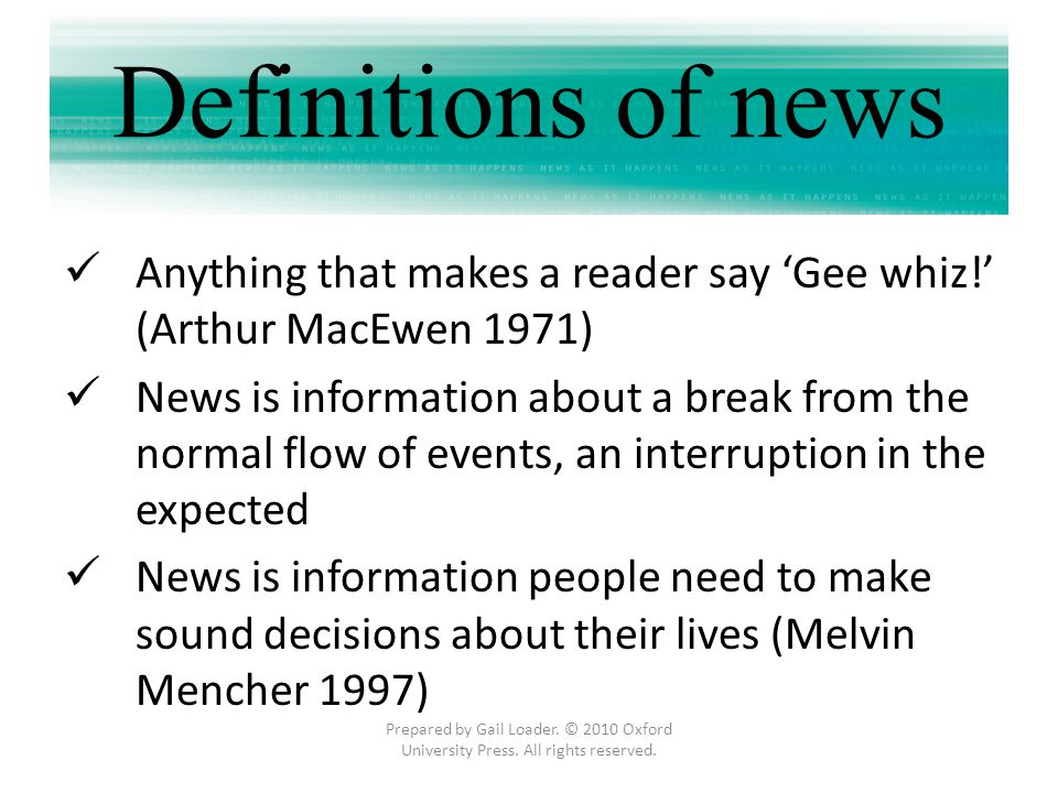 Anything that makes a reader say Gee whiz! (Arthur MacEwen 1971) News is information about a break from the normal flow of events, an interruption in