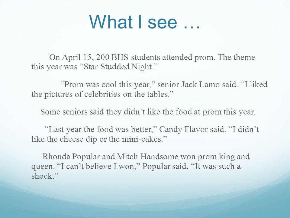 What I see … On April 15, 200 BHS students attended prom. The theme this year was Star Studded Night. Prom was cool this year, senior Jack Lamo said.