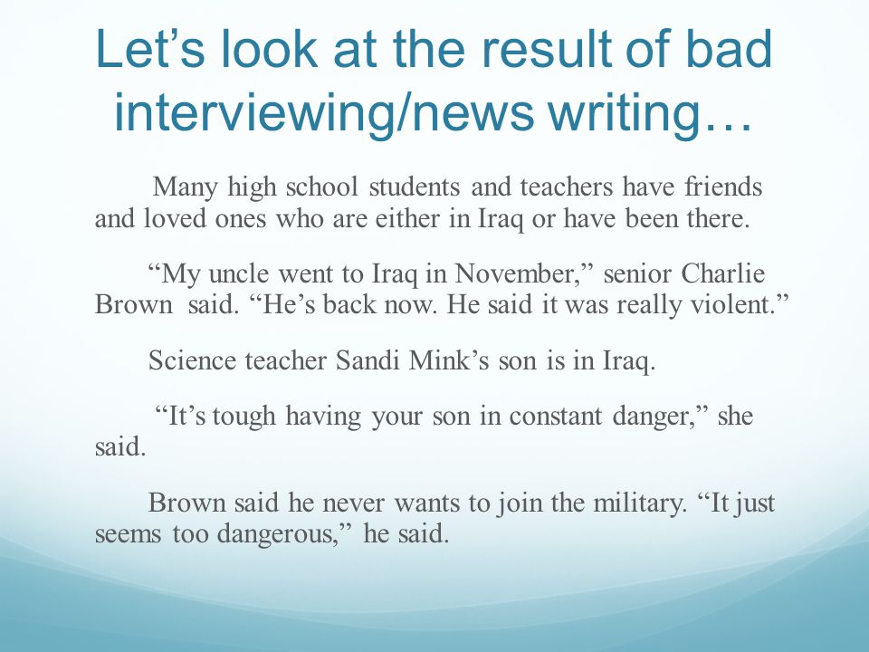 Lets look at the result of bad interviewing/news writing… Many high school students and teachers have friends and loved ones who are either in Iraq or have been there.