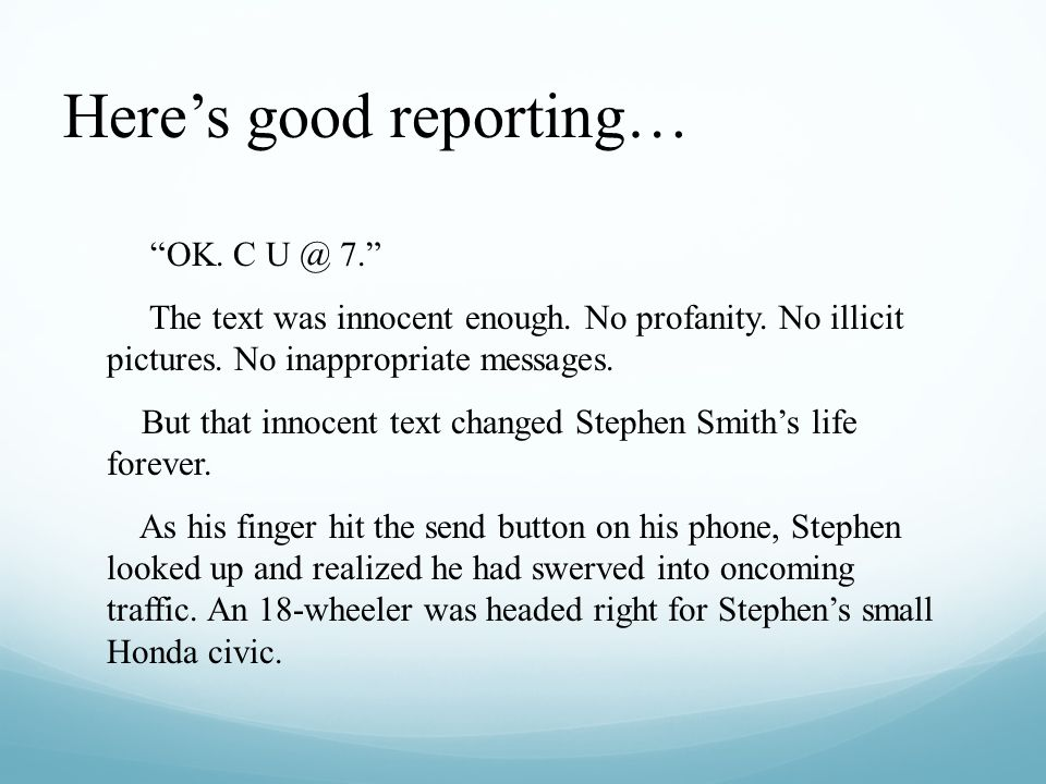 Heres good reporting… OK. C U @ 7. The text was innocent enough. No profanity. No illicit pictures. No inappropriate messages. But that innocent text