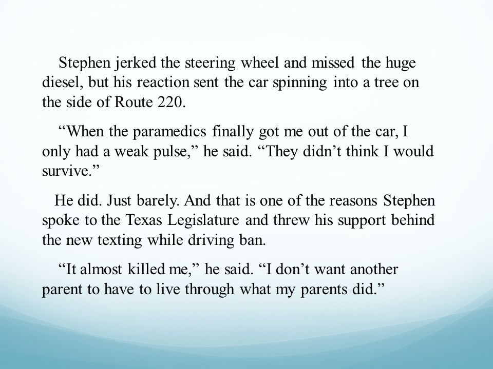 Stephen jerked the steering wheel and missed the huge diesel, but his reaction sent the car spinning into a tree on the side of Route 220. When the pa