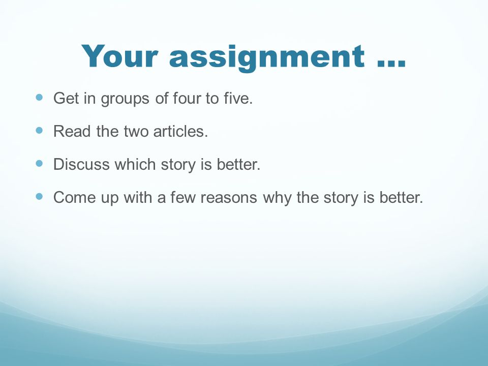 Your assignment … Get in groups of four to five. Read the two articles.