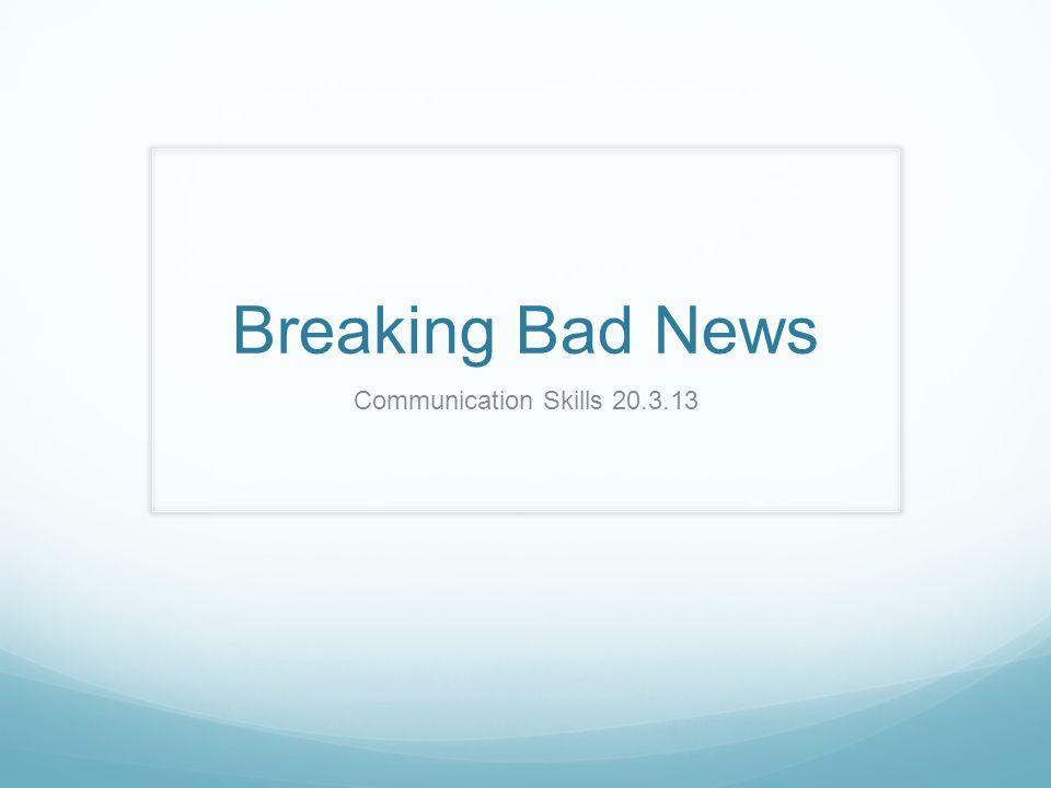Breaking Bad News Communication Skills 20.3.13