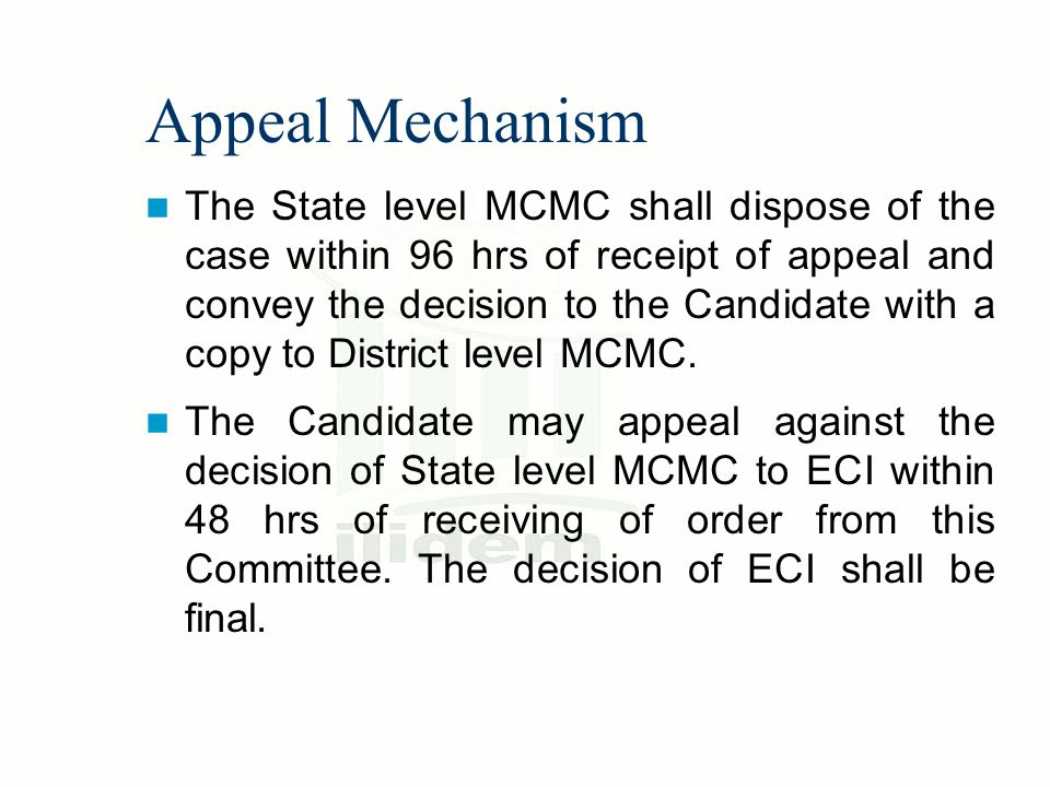 Appeal Mechanism The State level MCMC shall dispose of the case within 96 hrs of receipt of appeal and convey the decision to the Candidate with a cop