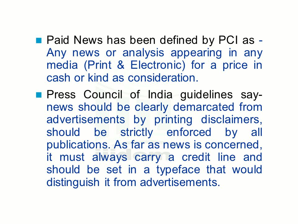 Paid News has been defined by PCI as - Any news or analysis appearing in any media (Print & Electronic) for a price in cash or kind as consideration.