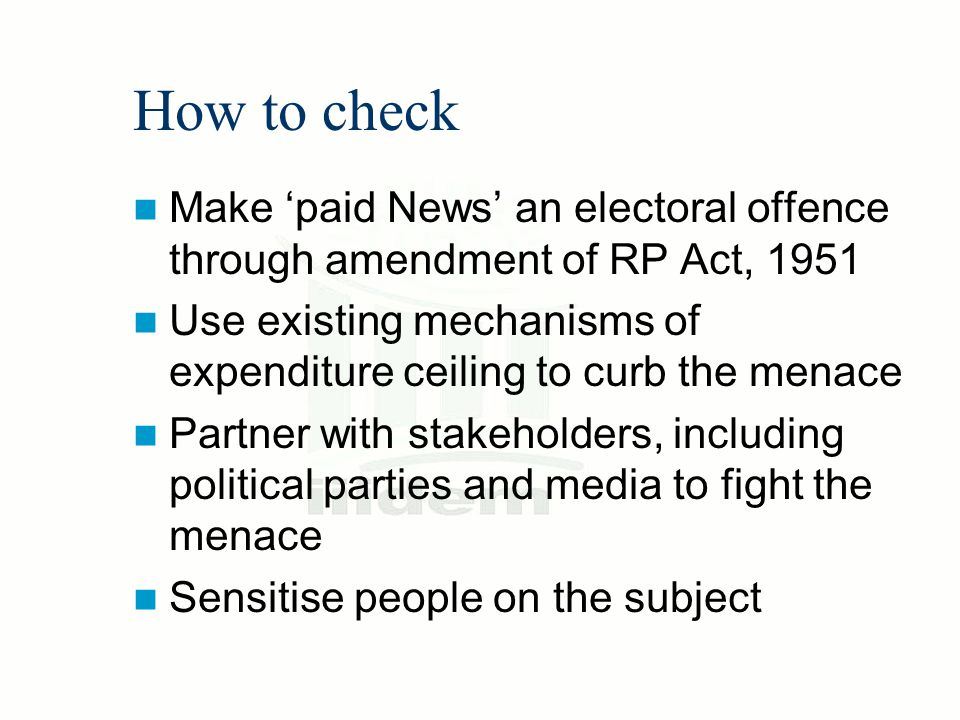 How to check Make paid News an electoral offence through amendment of RP Act, 1951 Use existing mechanisms of expenditure ceiling to curb the menace P