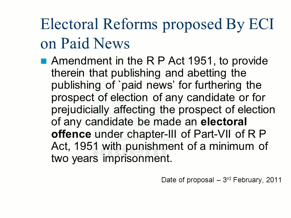 Electoral Reforms proposed By ECI on Paid News Amendment in the R P Act 1951, to provide therein that publishing and abetting the publishing of `paid