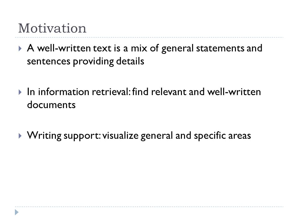 Motivation A well-written text is a mix of general statements and sentences providing details In information retrieval: find relevant and well-written documents Writing support: visualize general and specific areas