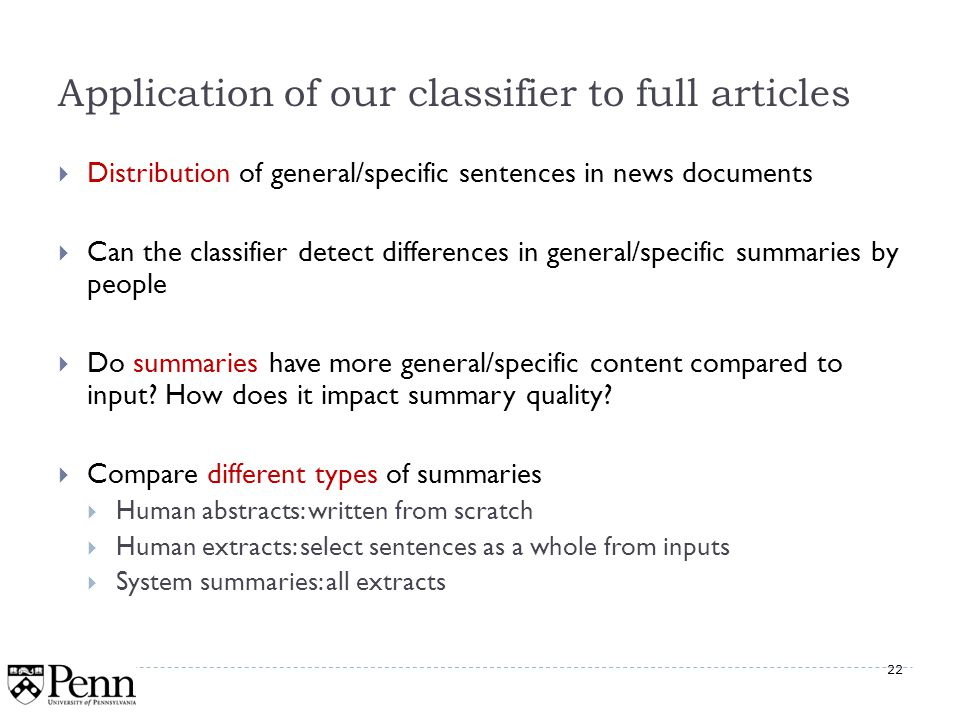 22 Application of our classifier to full articles Distribution of general/specific sentences in news documents Can the classifier detect differences in general/specific summaries by people Do summaries have more general/specific content compared to input.