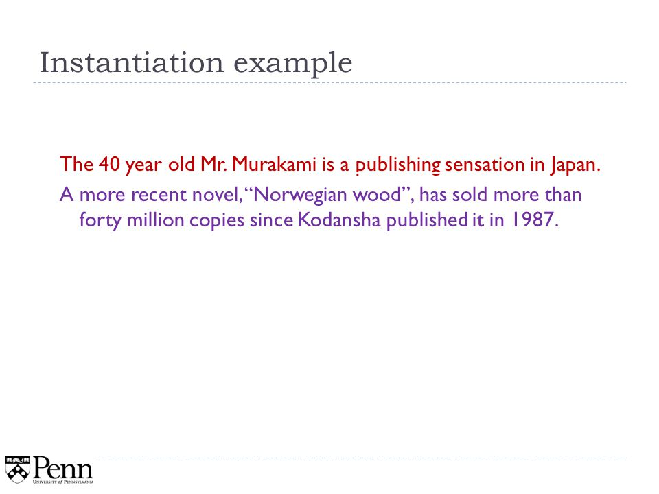 Instantiation example The 40 year old Mr. Murakami is a publishing sensation in Japan.