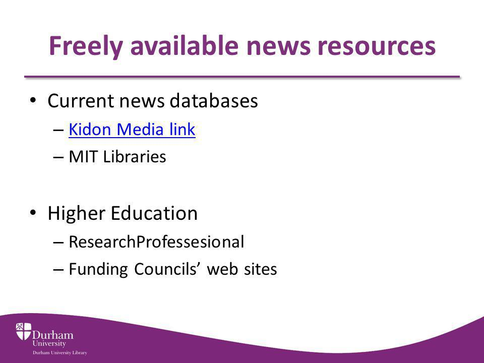Freely available news resources Current news databases – Kidon Media link Kidon Media link – MIT Libraries Higher Education – ResearchProfessesional – Funding Councils web sites