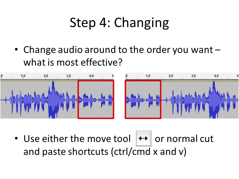 Step 4: Changing Change audio around to the order you want – what is most effective.