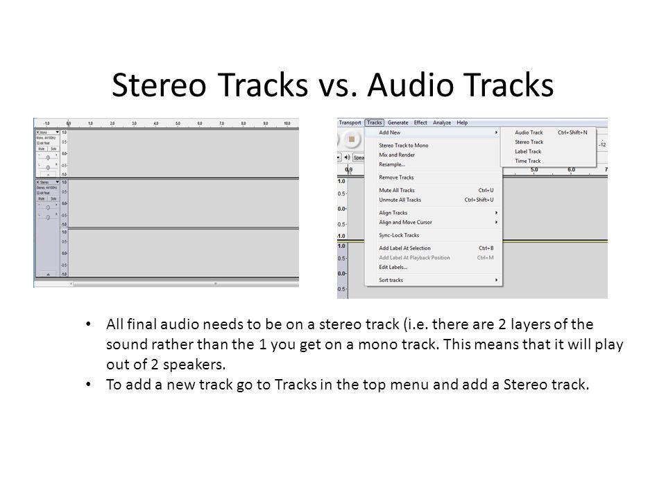 Stereo Tracks vs. Audio Tracks All final audio needs to be on a stereo track (i.e.