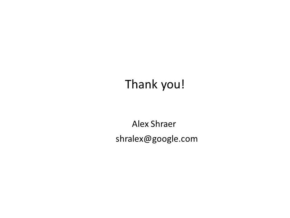 Thank you! Alex Shraer shralex@google.com