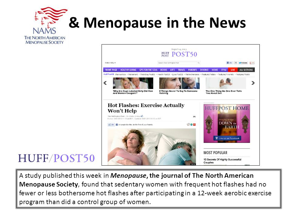 & Menopause in the News A study published this week in Menopause, the journal of The North American Menopause Society, found that sedentary women with frequent hot flashes had no fewer or less bothersome hot flashes after participating in a 12-week aerobic exercise program than did a control group of women.