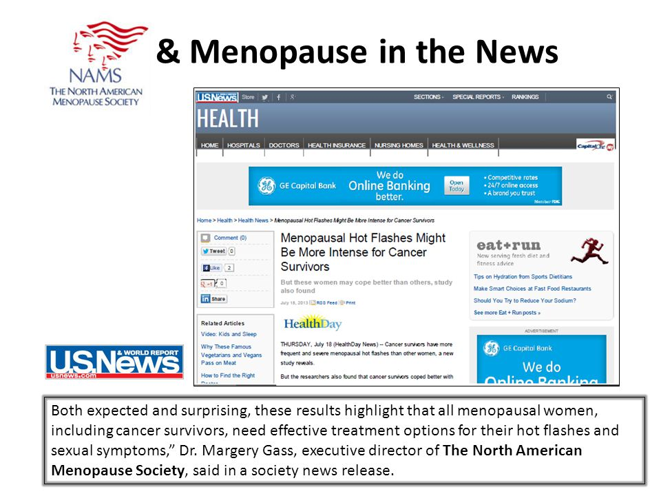 & Menopause in the News Both expected and surprising, these results highlight that all menopausal women, including cancer survivors, need effective treatment options for their hot flashes and sexual symptoms, Dr.