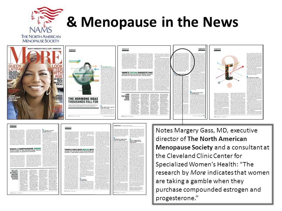 Notes Margery Gass, MD, executive director of The North American Menopause Society and a consultant at the Cleveland Clinic Center for Specialized Womens Health: The research by More indicates that women are taking a gamble when they purchase compounded estrogen and progesterone.