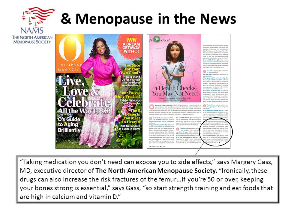 & Menopause in the News Taking medication you dont need can expose you to side effects, says Margery Gass, MD, executive director of The North American Menopause Society.