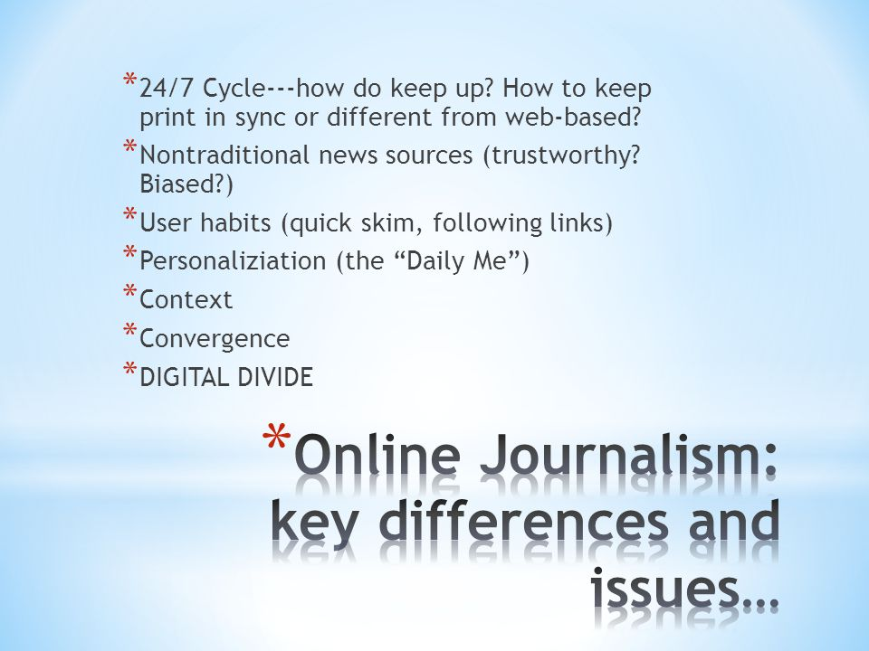 * 24/7 Cycle---how do keep up. How to keep print in sync or different from web-based.