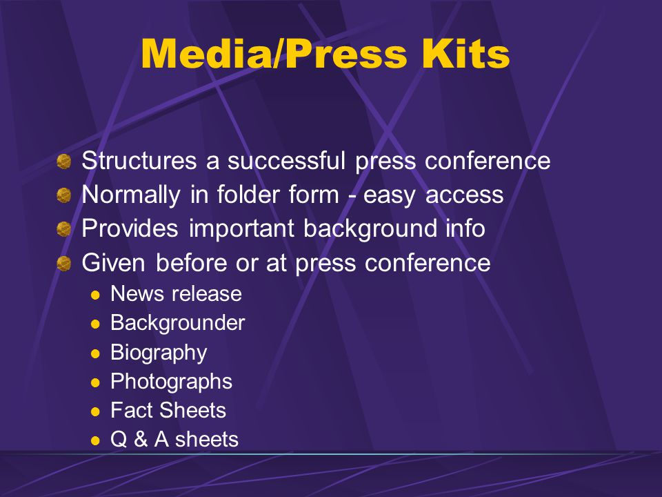 Media/Press Kits Structures a successful press conference Normally in folder form - easy access Provides important background info Given before or at