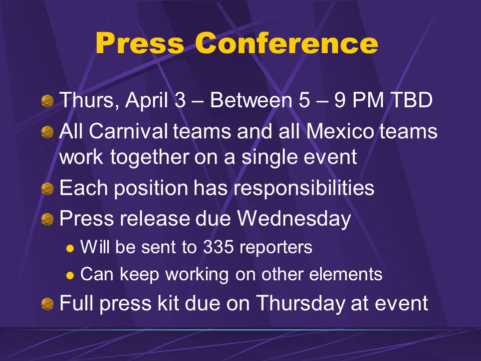 Press Conference Thurs, April 3 – Between 5 – 9 PM TBD All Carnival teams and all Mexico teams work together on a single event Each position has respo