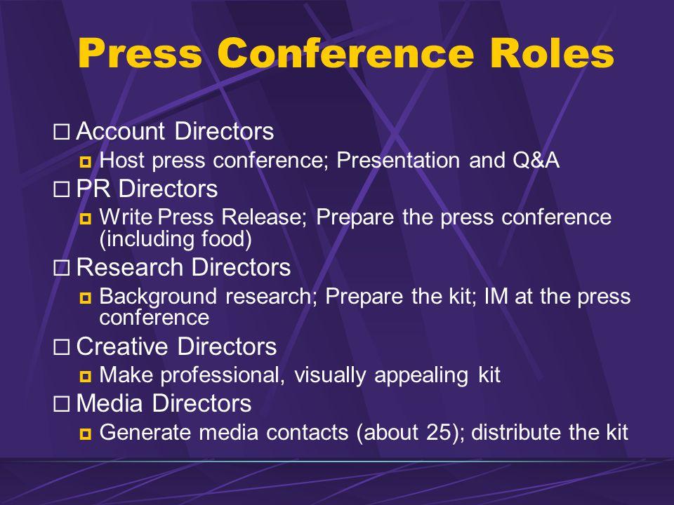 Press Conference Roles Account Directors Host press conference; Presentation and Q&A PR Directors Write Press Release; Prepare the press conference (i