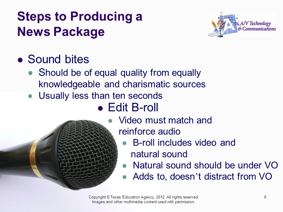 Steps to Producing a News Package Sound bites S hould be of equal quality from equally knowledgeable and charismatic sources Usually less than ten sec
