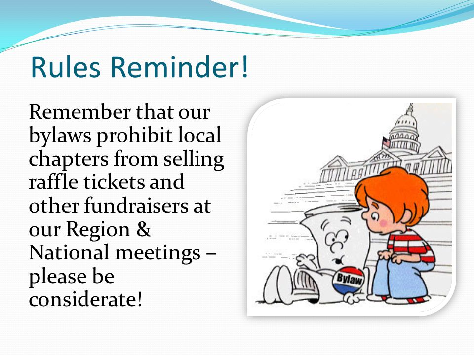 Rules Reminder! Remember that our bylaws prohibit local chapters from selling raffle tickets and other fundraisers at our Region & National meetings –
