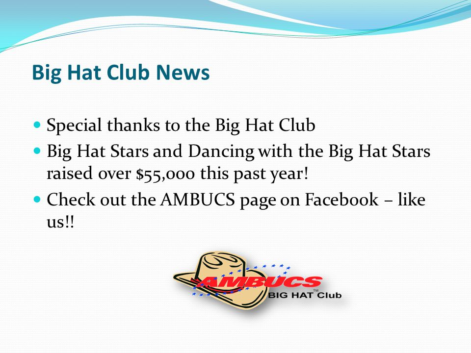 Big Hat Club News Special thanks to the Big Hat Club Big Hat Stars and Dancing with the Big Hat Stars raised over $55,000 this past year! Check out th