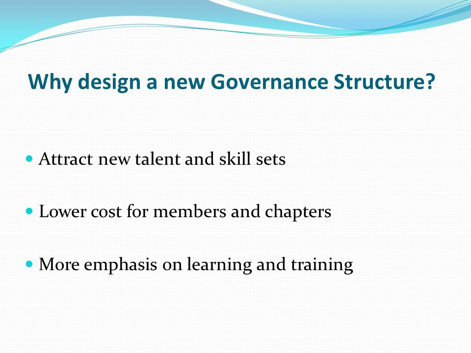 Why design a new Governance Structure.