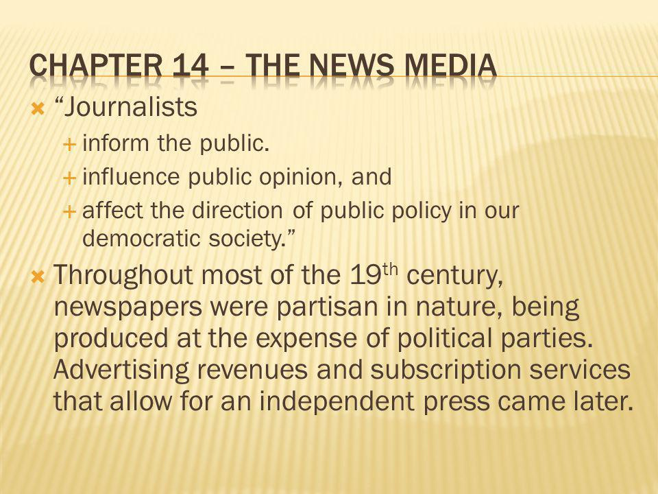 Journalists inform the public. influence public opinion, and affect the direction of public policy in our democratic society. Throughout most of the 1