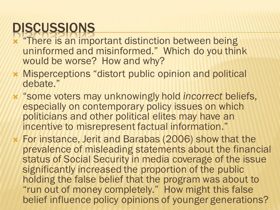 There is an important distinction between being uninformed and misinformed. Which do you think would be worse? How and why? Misperceptions distort pub