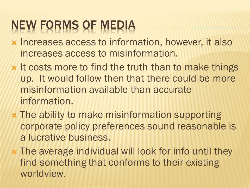 Increases access to information, however, it also increases access to misinformation. It costs more to find the truth than to make things up. It would