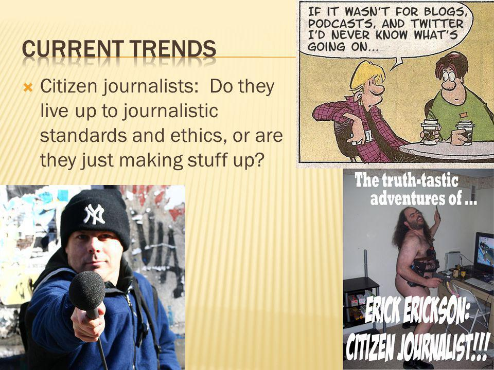 Citizen journalists: Do they live up to journalistic standards and ethics, or are they just making stuff up?