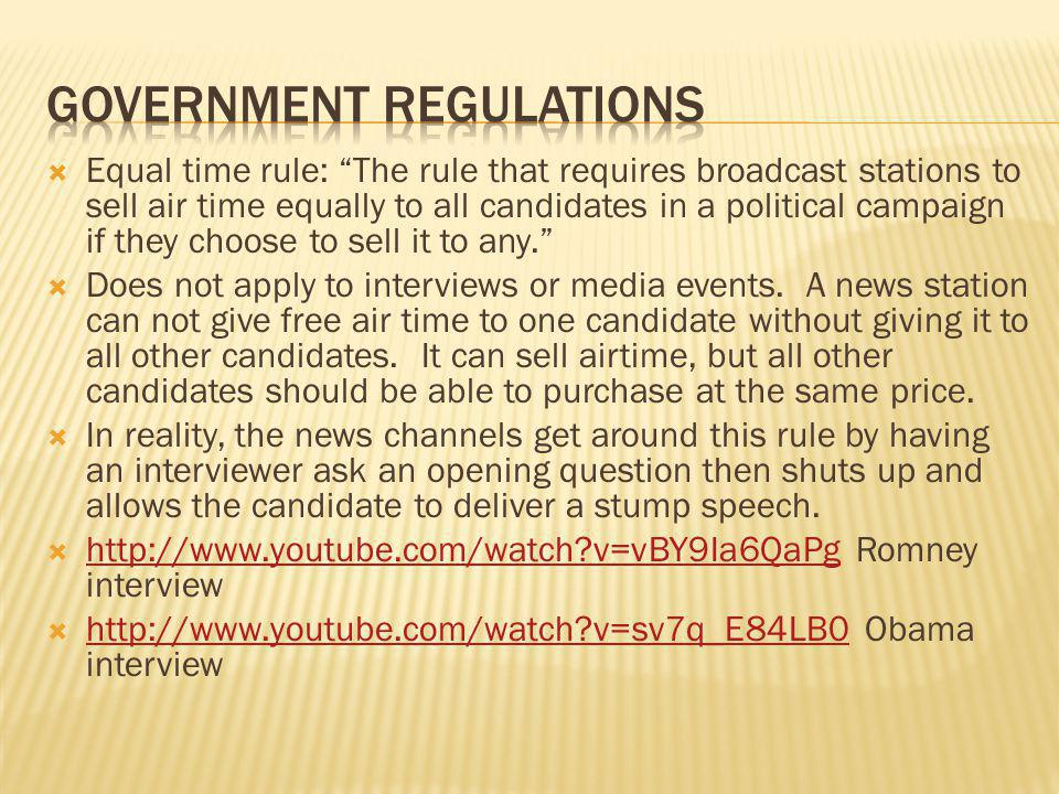 Equal time rule: The rule that requires broadcast stations to sell air time equally to all candidates in a political campaign if they choose to sell i
