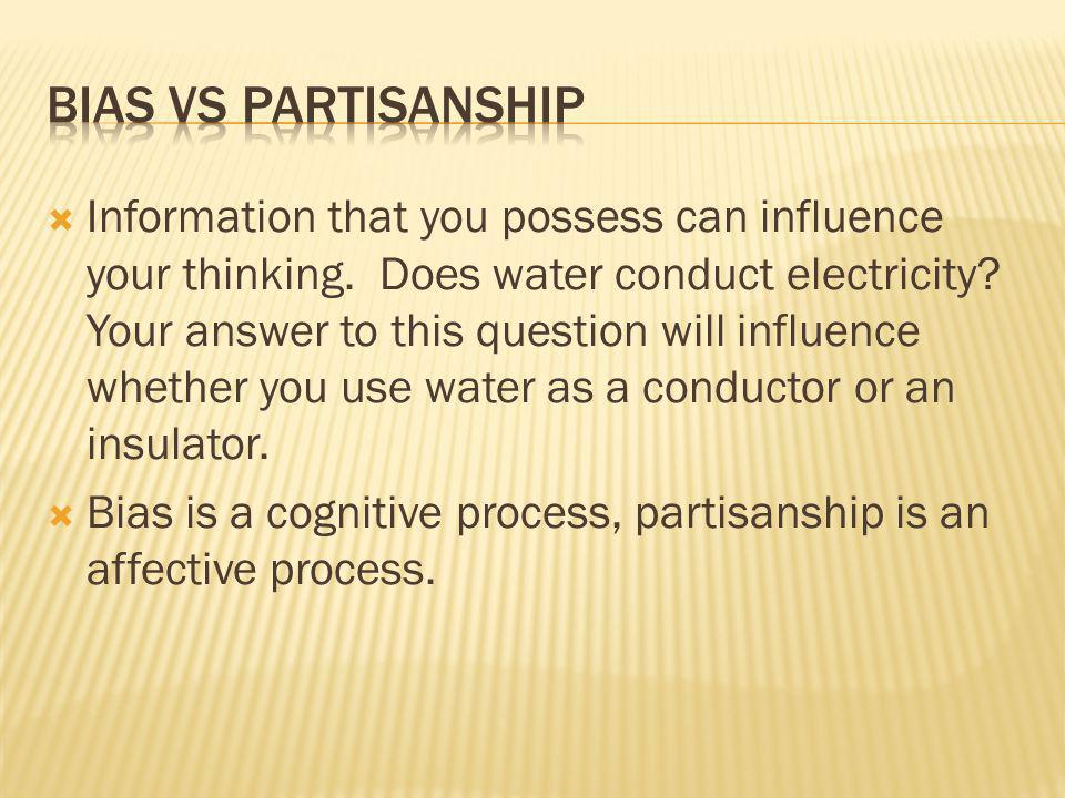 Information that you possess can influence your thinking. Does water conduct electricity? Your answer to this question will influence whether you use
