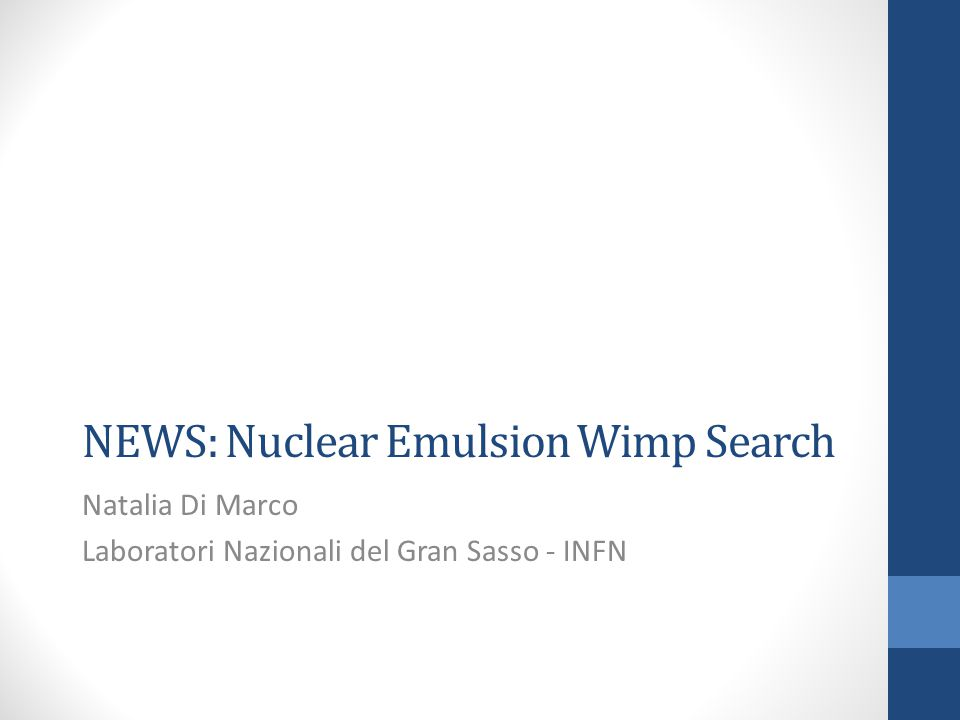 NEWS: Nuclear Emulsion Wimp Search Natalia Di Marco Laboratori Nazionali del Gran Sasso - INFN