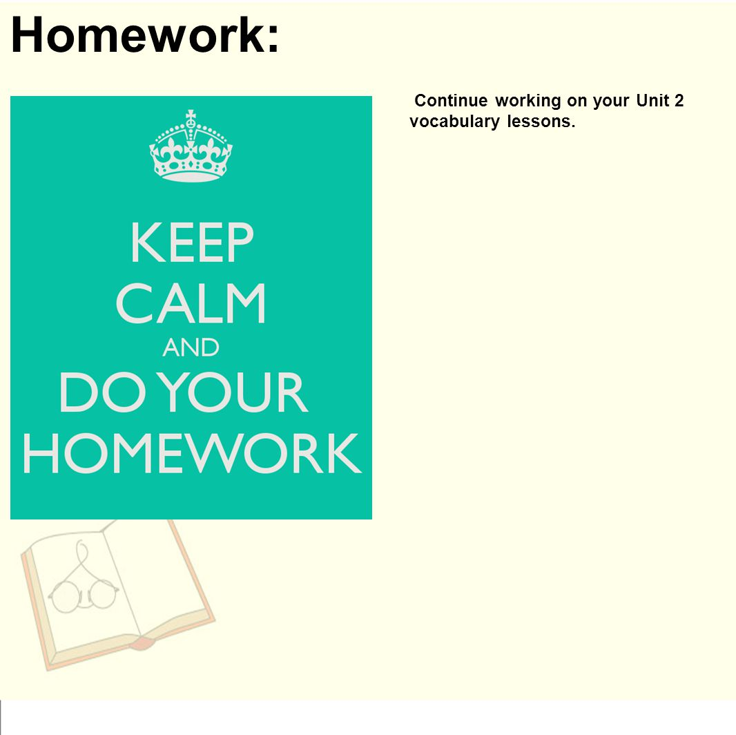 Homework: Continue working on your Unit 2 vocabulary lessons.