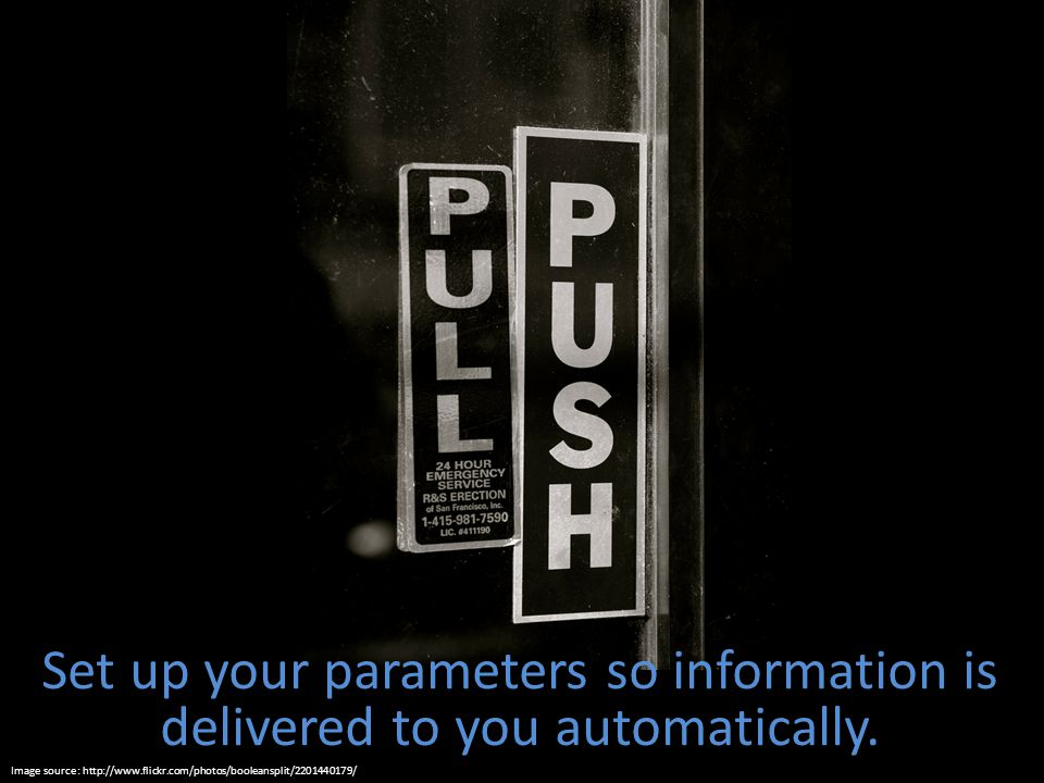 Set up your parameters so information is delivered to you automatically. Image source: http://www.flickr.com/photos/booleansplit/2201440179/