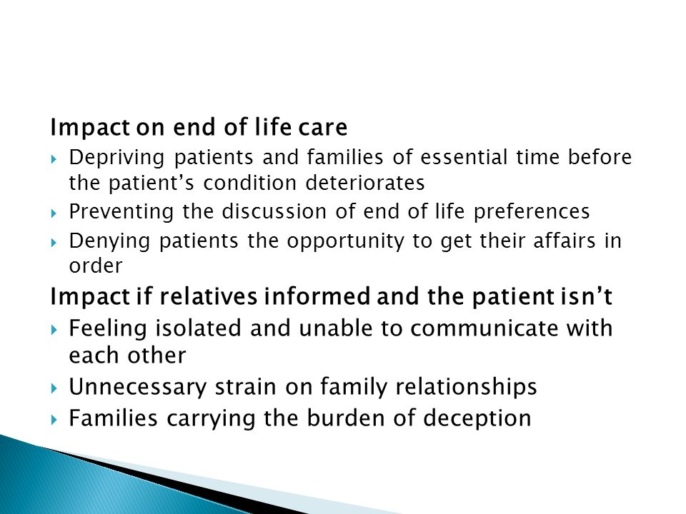 Impact on end of life care Depriving patients and families of essential time before the patients condition deteriorates Preventing the discussion of e