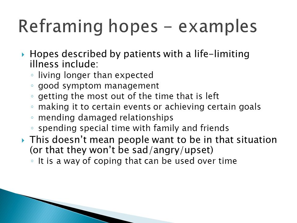 Hopes described by patients with a life-limiting illness include: living longer than expected good symptom management getting the most out of the time
