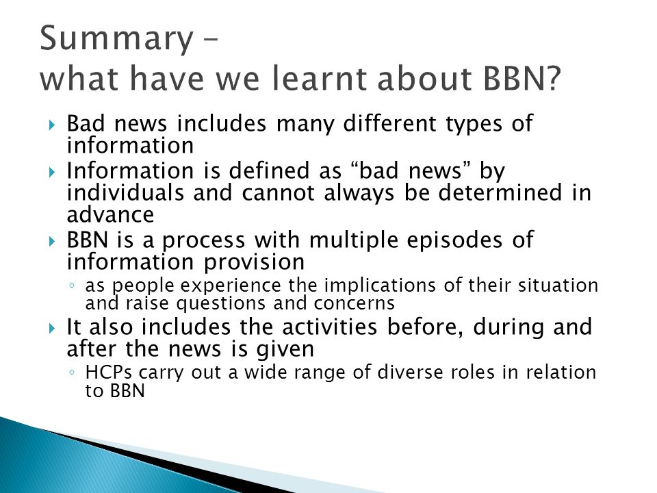 Bad news includes many different types of information Information is defined as bad news by individuals and cannot always be determined in advance BBN