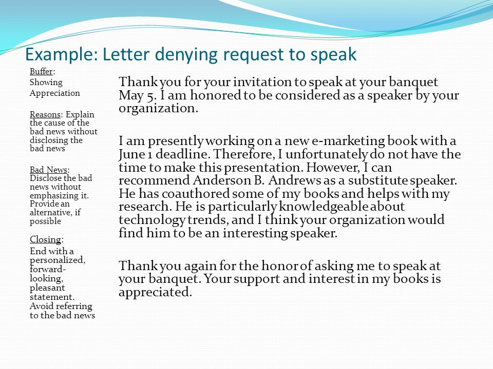 Example: Letter denying request to speak Buffer: Showing Appreciation Reasons: Explain the cause of the bad news without disclosing the bad news Bad N