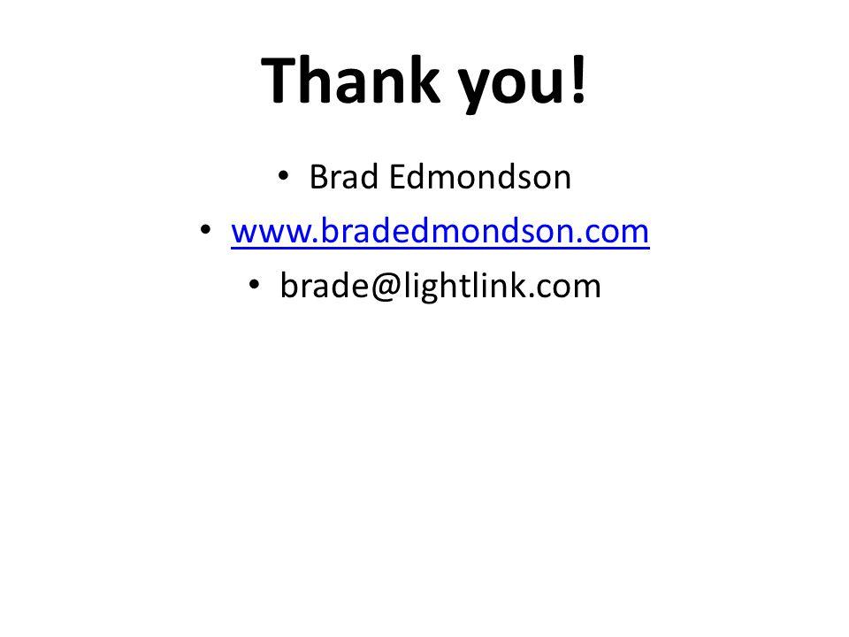 Thank you! Brad Edmondson www.bradedmondson.com brade@lightlink.com