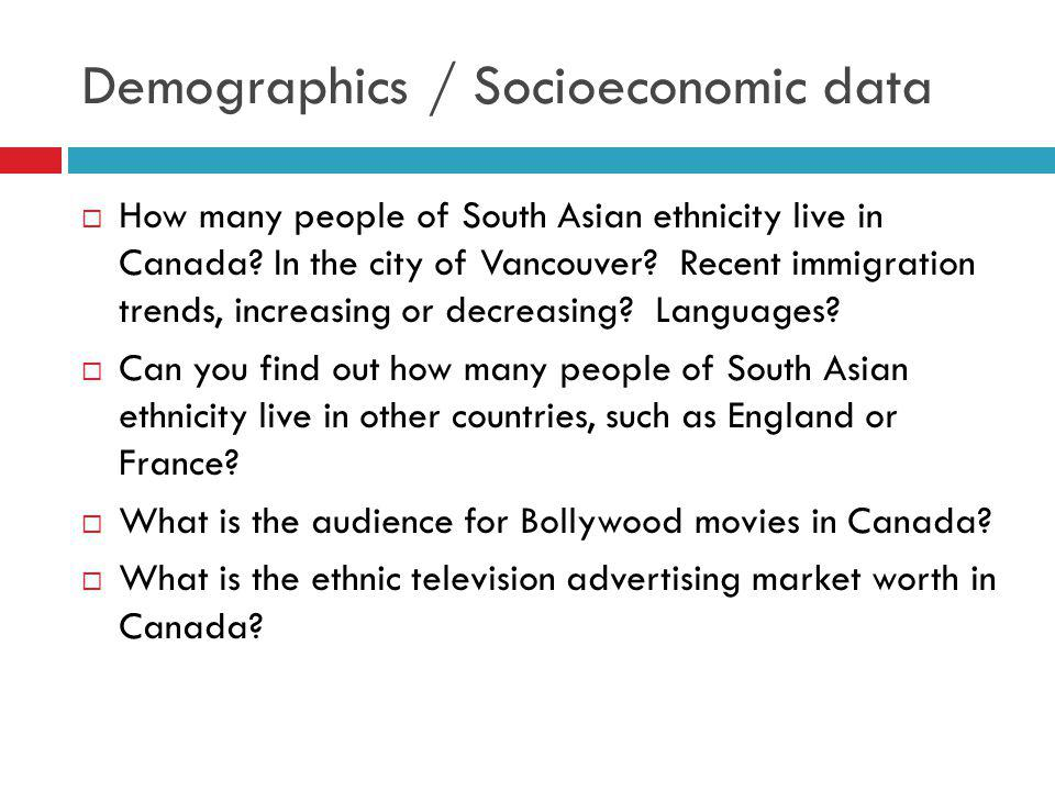 Demographics / Socioeconomic data How many people of South Asian ethnicity live in Canada? In the city of Vancouver? Recent immigration trends, increa