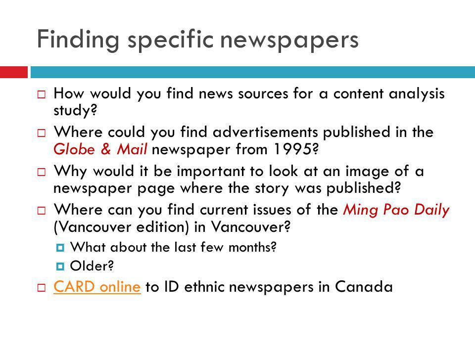 Finding specific newspapers How would you find news sources for a content analysis study? Where could you find advertisements published in the Globe &