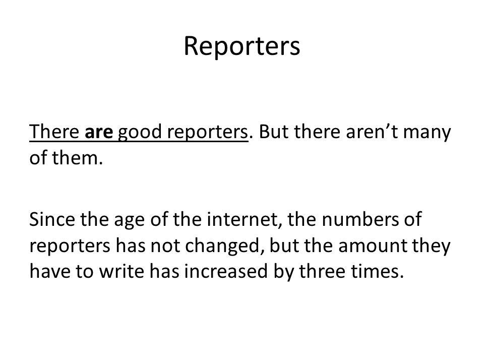Reporters There are good reporters. But there arent many of them.