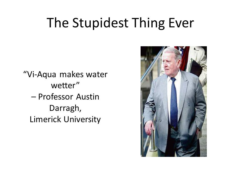 The Stupidest Thing Ever Vi-Aqua makes water wetter – Professor Austin Darragh, Limerick University