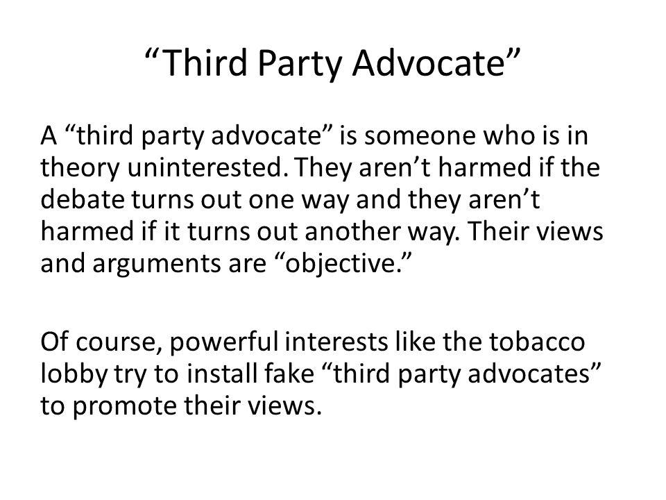 Third Party Advocate A third party advocate is someone who is in theory uninterested.